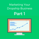 Where To First Start Marketing Your Dropship Business?