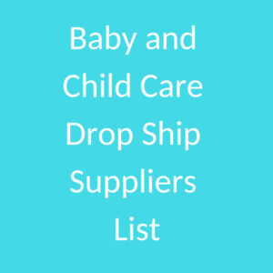 Baby and Child Care Drop Ship Suppliers List – DropshipXL Blog