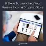 8 Steps To Launching Your Passive Income Dropship Store - DropshipXL