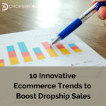 10 Innovative Ecommerce Trends to Boost Dropship Sales