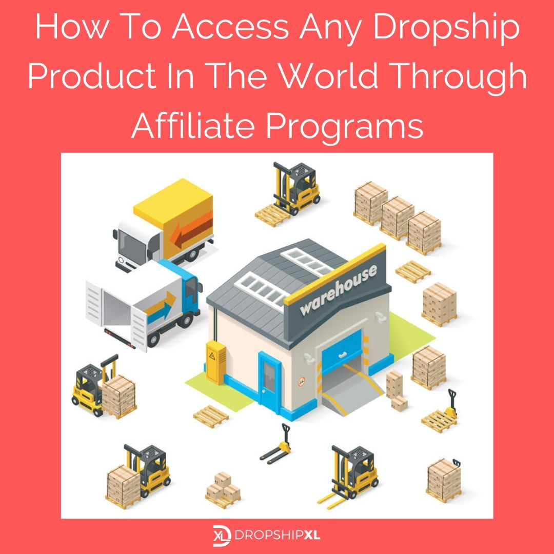 How To Access Any Dropship Product In The World Through Affiliate Programs -DropshipXL