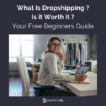 What Is Dropshipping - Is it Worth it - Free Beginners Guide